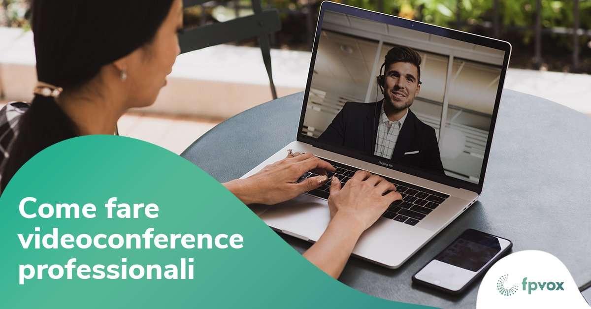 come fare videoconferenze professionali