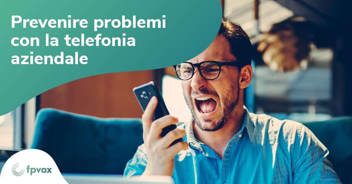 prevenire problemi con la telefonia aziendale