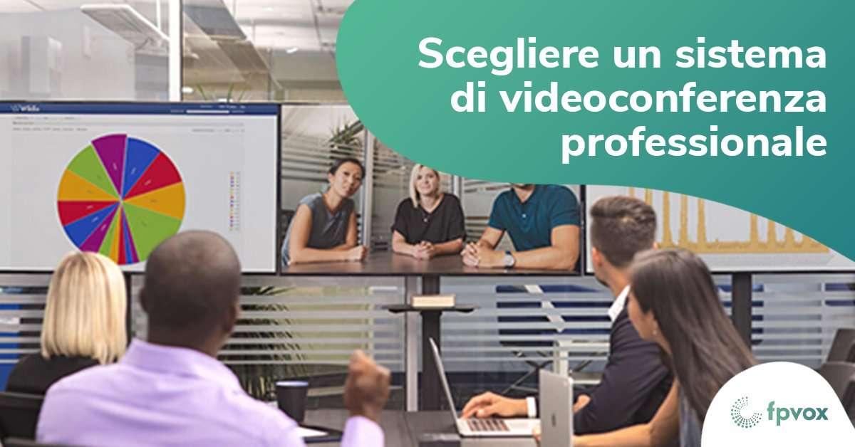 scegliere un sistema di videoconferenza professionale