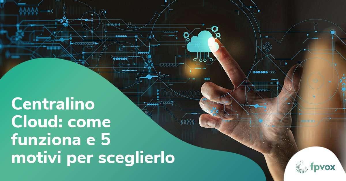 Centralino Cloud come funziona e 5 motivi per sceglierlo